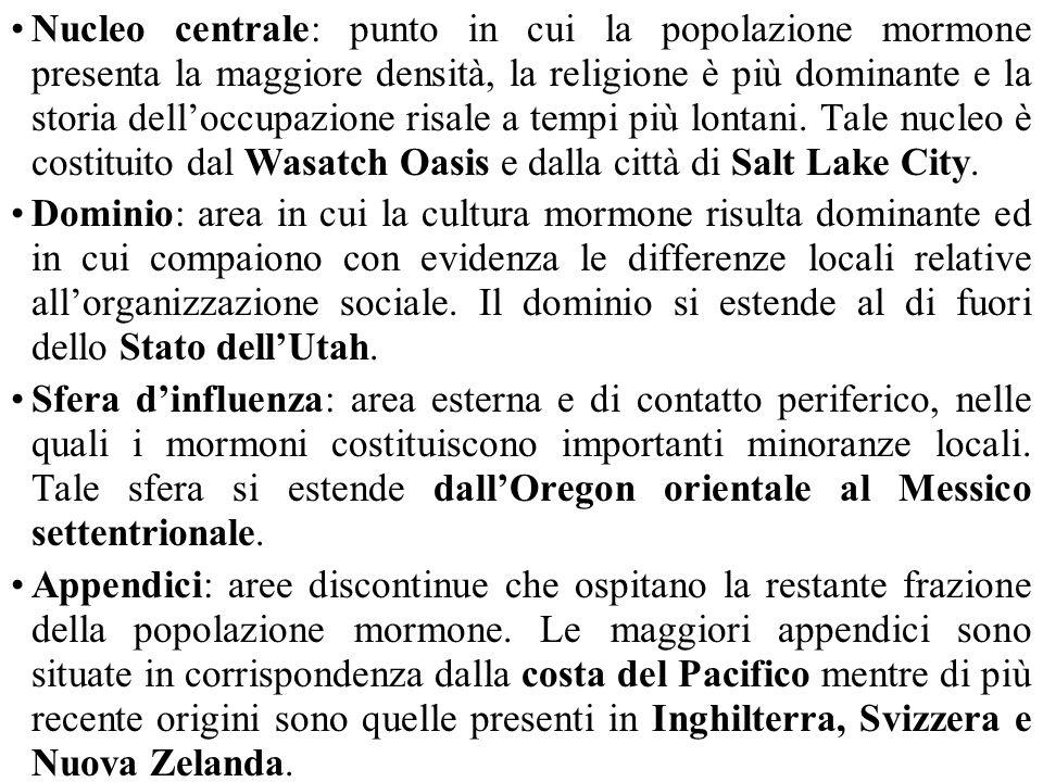 Nucleo centrale: punto in cui la popolazione mormone presenta la maggiore densità, la religione è più dominante e la storia dell'occupazione risale a tempi più lontani. Tale nucleo è costituito dal Wasatch Oasis e dalla città di Salt Lake City.