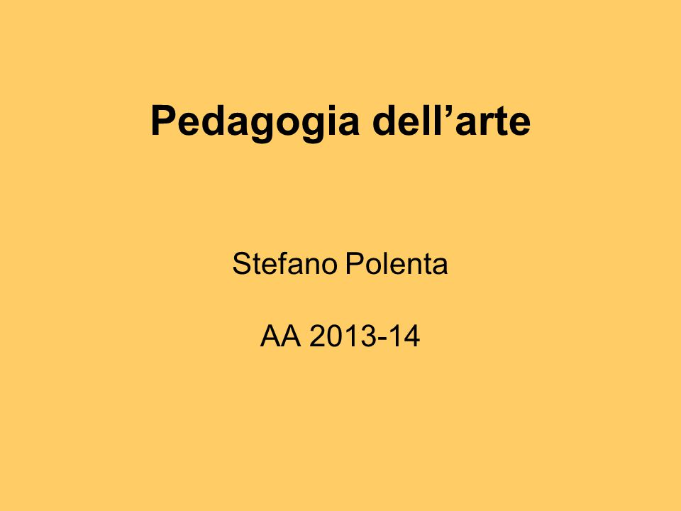 Pedagogia dell'arte Stefano Polenta AA 2013-14