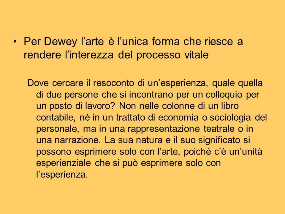 Per Dewey l'arte è l'unica forma che riesce a rendere l'interezza del processo vitale