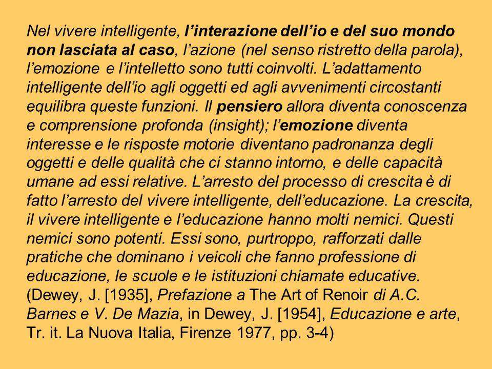 Nel vivere intelligente, l'interazione dell'io e del suo mondo non lasciata al caso, l'azione (nel senso ristretto della parola), l'emozione e l'intelletto sono tutti coinvolti.