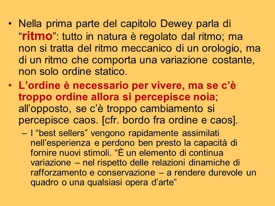 Nella prima parte del capitolo Dewey parla di ritmo : tutto in natura è regolato dal ritmo; ma non si tratta del ritmo meccanico di un orologio, ma di un ritmo che comporta una variazione costante, non solo ordine statico.