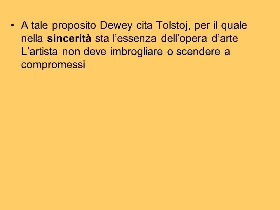 A tale proposito Dewey cita Tolstoj, per il quale nella sincerità sta l'essenza dell'opera d'arte L'artista non deve imbrogliare o scendere a compromessi