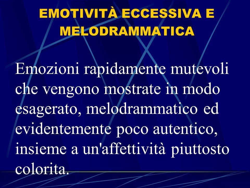 EMOTIVITÀ ECCESSIVA E MELODRAMMATICA