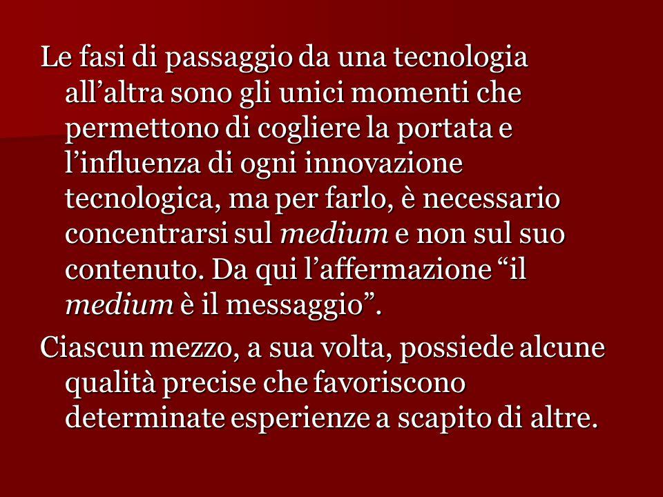 Le fasi di passaggio da una tecnologia all'altra sono gli unici momenti che permettono di cogliere la portata e l'influenza di ogni innovazione tecnologica, ma per farlo, è necessario concentrarsi sul medium e non sul suo contenuto.