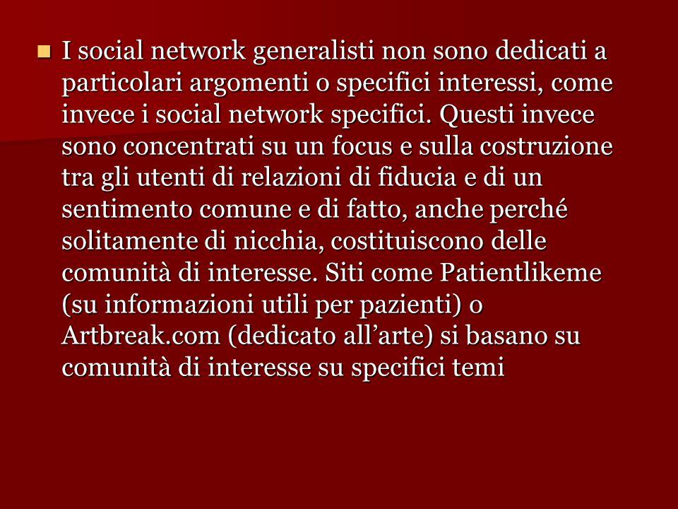 I social network generalisti non sono dedicati a particolari argomenti o specifici interessi, come invece i social network specifici.