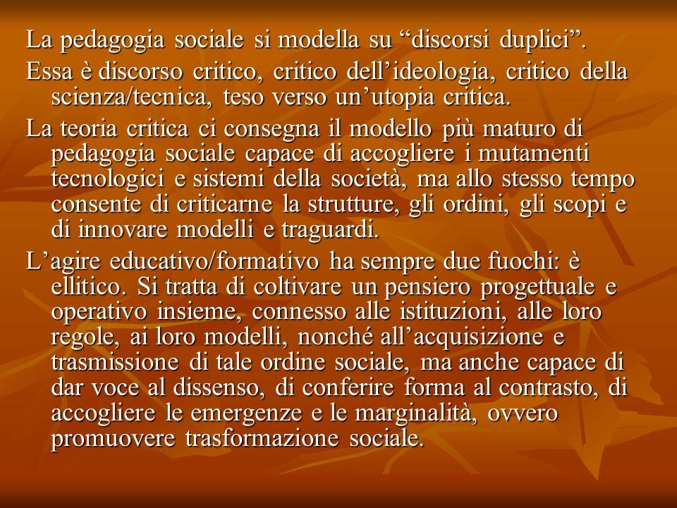 La pedagogia sociale si modella su discorsi duplici .