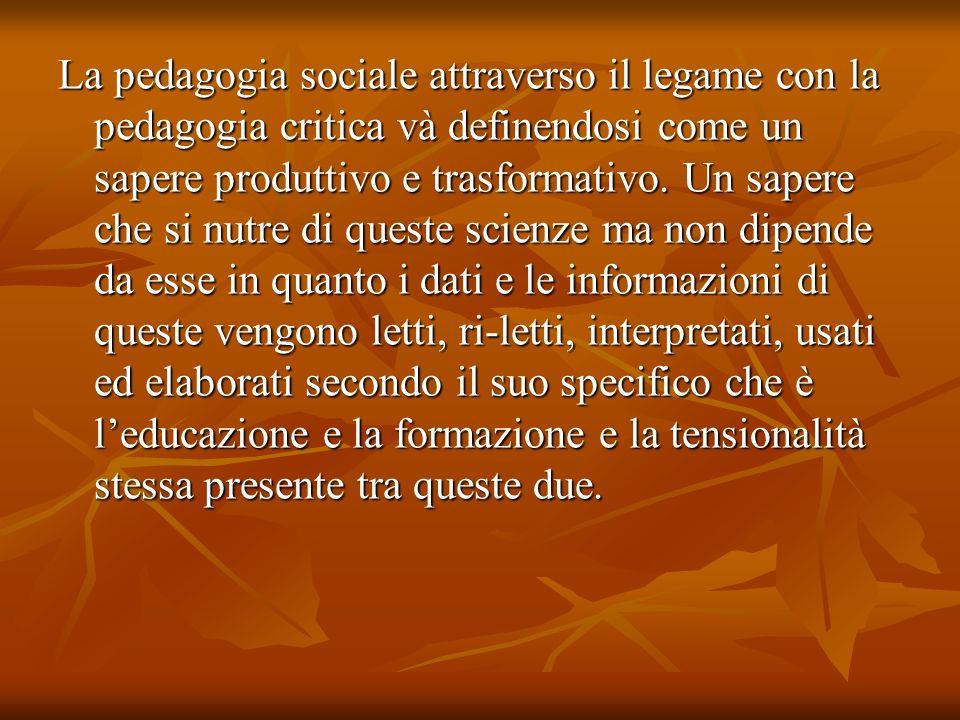 La pedagogia sociale attraverso il legame con la pedagogia critica và definendosi come un sapere produttivo e trasformativo.