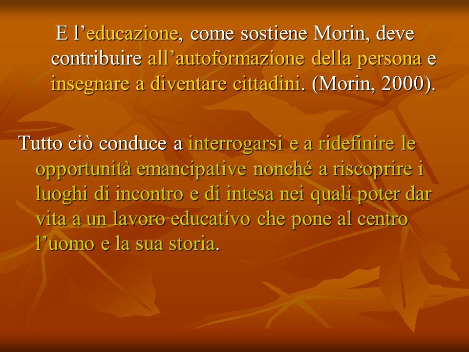 E l'educazione, come sostiene Morin, deve contribuire all'autoformazione della persona e insegnare a diventare cittadini. (Morin, 2000).