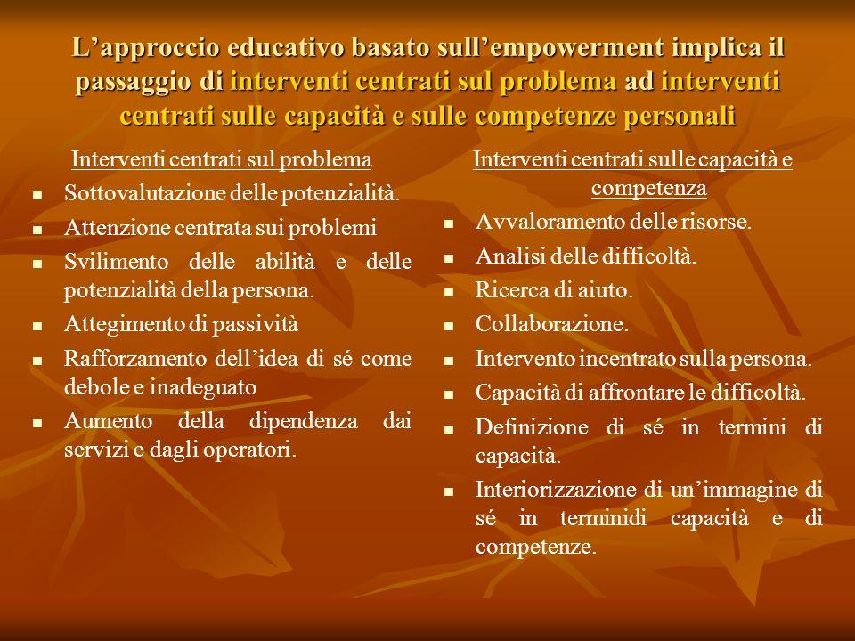 L'approccio educativo basato sull'empowerment implica il passaggio di interventi centrati sul problema ad interventi centrati sulle capacità e sulle competenze personali