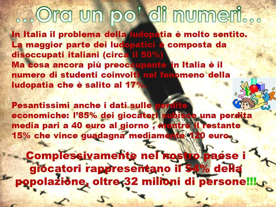 …Ora un po' di numeri… In Italia il problema della ludopatia è molto sentito.
