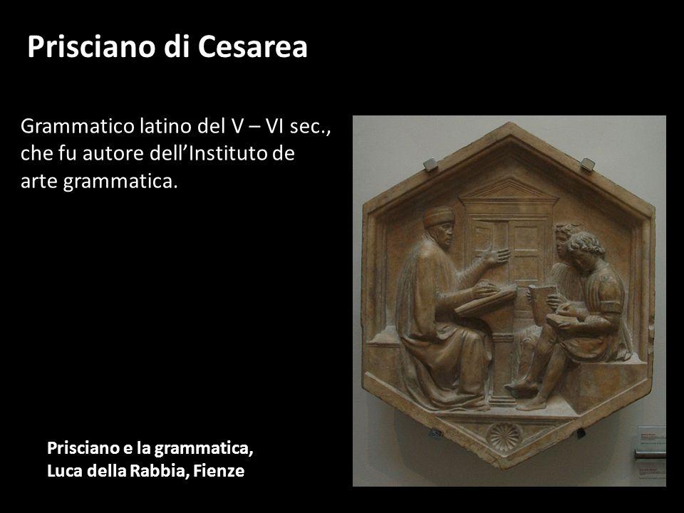 Prisciano di Cesarea Grammatico latino del V – VI sec.,