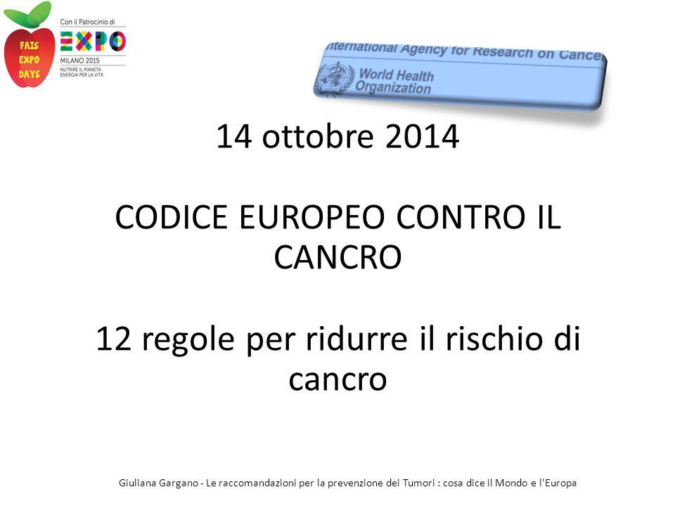 14 ottobre 2014 CODICE EUROPEO CONTRO IL CANCRO 12 regole per ridurre il rischio di cancro