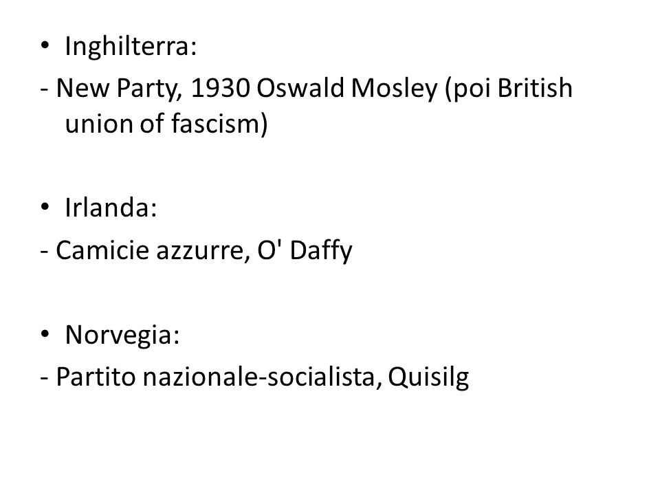 Inghilterra: - New Party, 1930 Oswald Mosley (poi British union of fascism) Irlanda: - Camicie azzurre, O Daffy.
