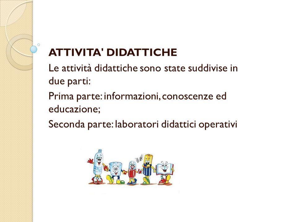ATTIVITA DIDATTICHE Le attività didattiche sono state suddivise in due parti: Prima parte: informazioni, conoscenze ed educazione;