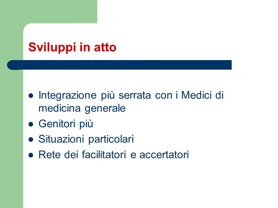 Sviluppi in atto Integrazione più serrata con i Medici di medicina generale. Genitori più. Situazioni particolari.
