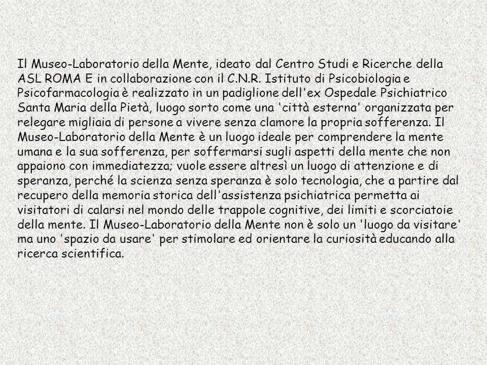 Il Museo-Laboratorio della Mente, ideato dal Centro Studi e Ricerche della ASL ROMA E in collaborazione con il C.N.R.