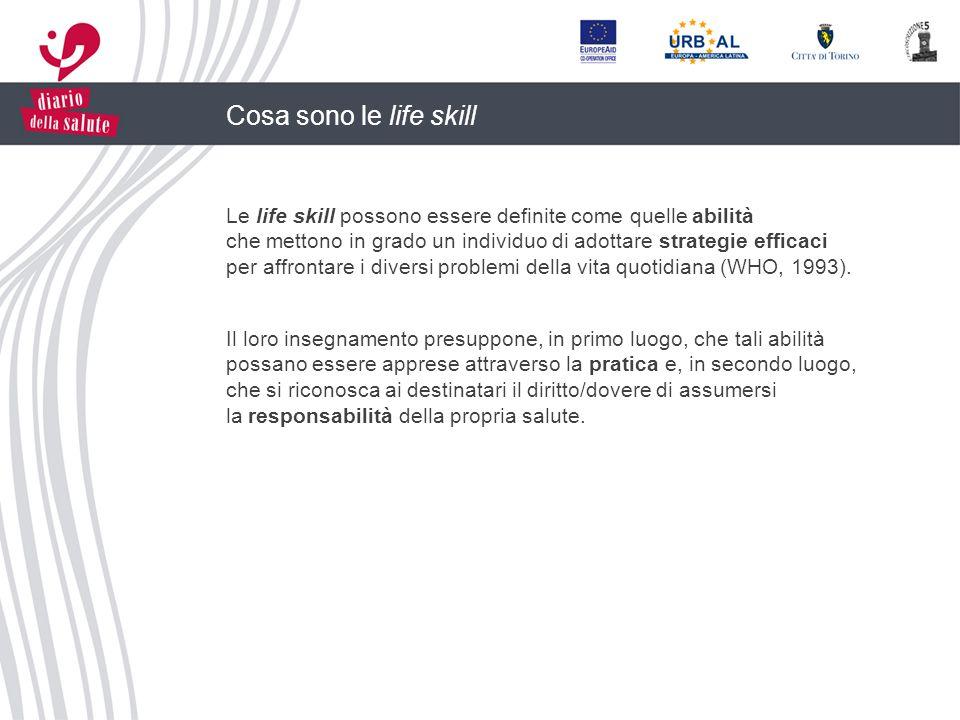 Cosa sono le life skill Le life skill possono essere definite come quelle abilità. che mettono in grado un individuo di adottare strategie efficaci.