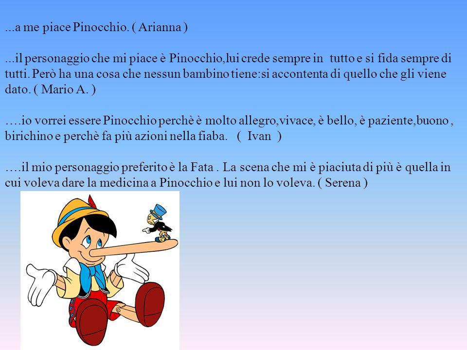 ...a me piace Pinocchio. ( Arianna )