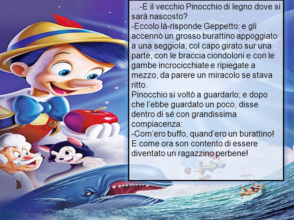 …-E il vecchio Pinocchio di legno dove si sarà nascosto