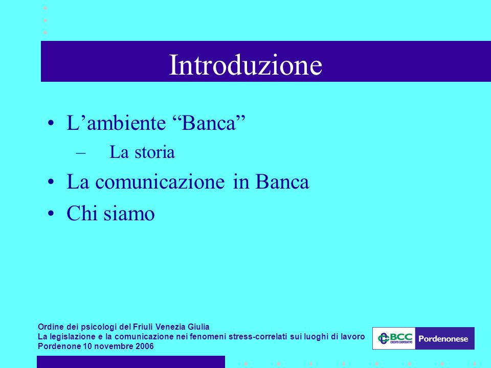 Introduzione L'ambiente Banca La comunicazione in Banca Chi siamo