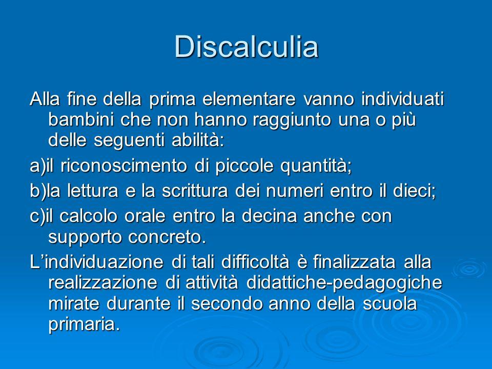 Discalculia Alla fine della prima elementare vanno individuati bambini che non hanno raggiunto una o più delle seguenti abilità: