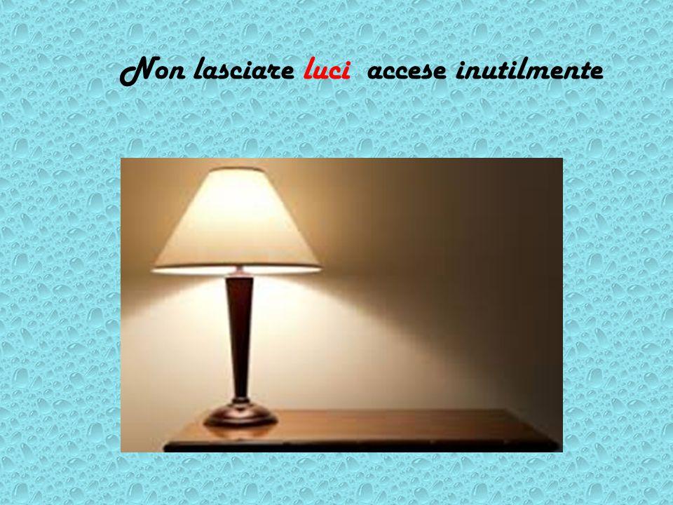 Non lasciare luci accese inutilmente
