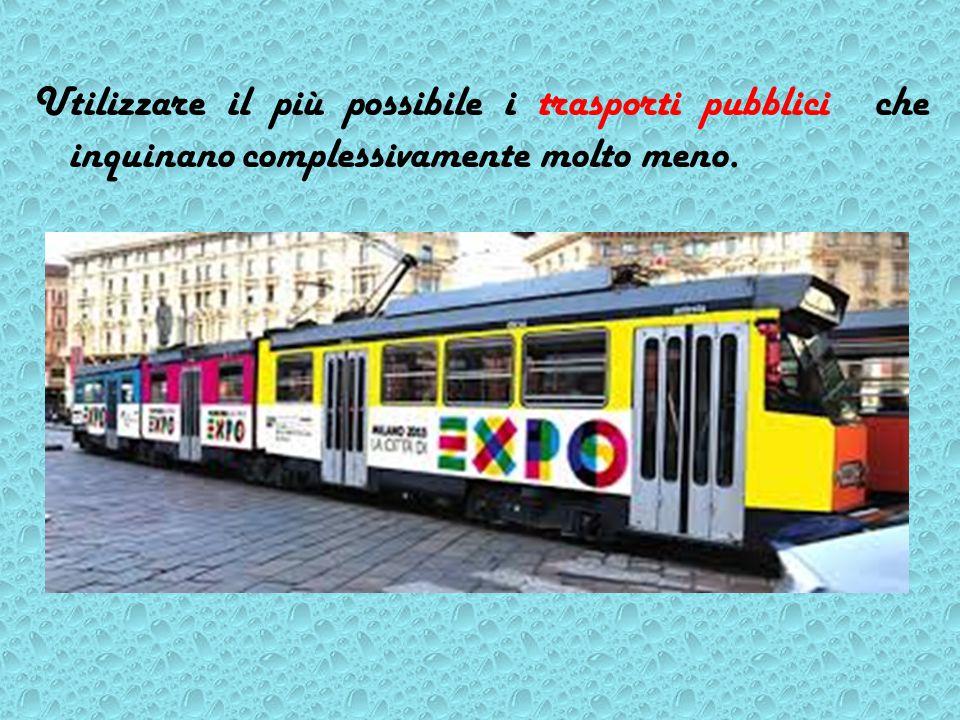 Utilizzare il più possibile i trasporti pubblici che inquinano complessivamente molto meno.