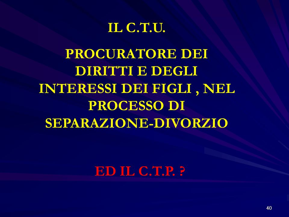 IL C.T.U. PROCURATORE DEI DIRITTI E DEGLI INTERESSI DEI FIGLI , NEL PROCESSO DI SEPARAZIONE-DIVORZIO.