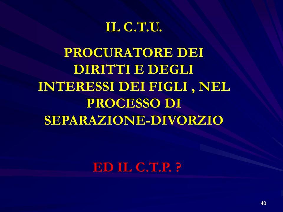 IL C.T.U.PROCURATORE DEI DIRITTI E DEGLI INTERESSI DEI FIGLI , NEL PROCESSO DI SEPARAZIONE-DIVORZIO.