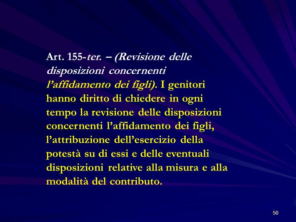 Art.155-ter. – (Revisione delle disposizioni concernenti l'affidamento dei figli).