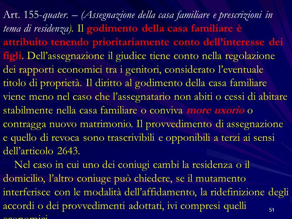 Art.155-quater. – (Assegnazione della casa familiare e prescrizioni in tema di residenza).