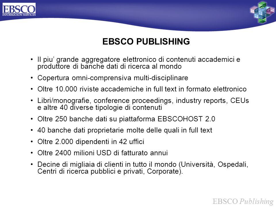 EBSCO PUBLISHING Il piu' grande aggregatore elettronico di contenuti accademici e produttore di banche dati di ricerca al mondo.