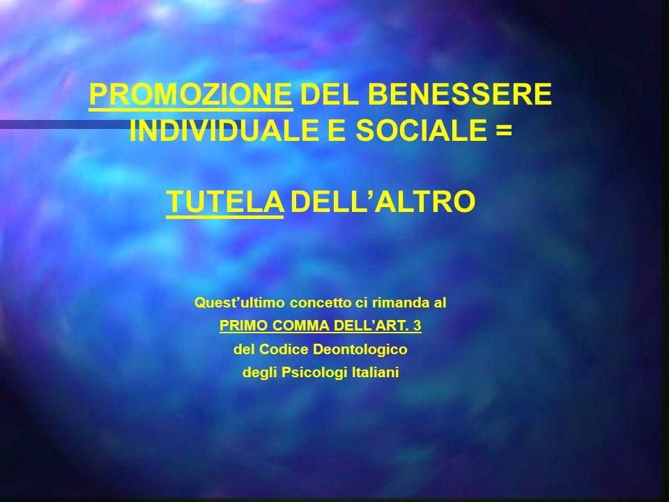 PROMOZIONE DEL BENESSERE INDIVIDUALE E SOCIALE = TUTELA DELL'ALTRO