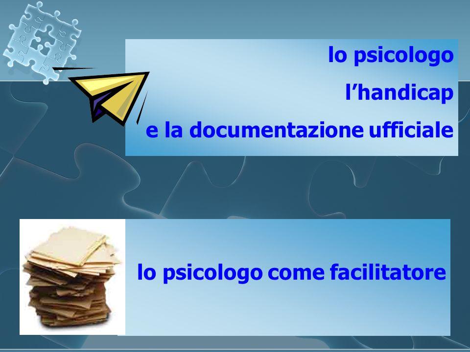 lo psicologo l'handicap e la documentazione ufficiale lo psicologo come facilitatore
