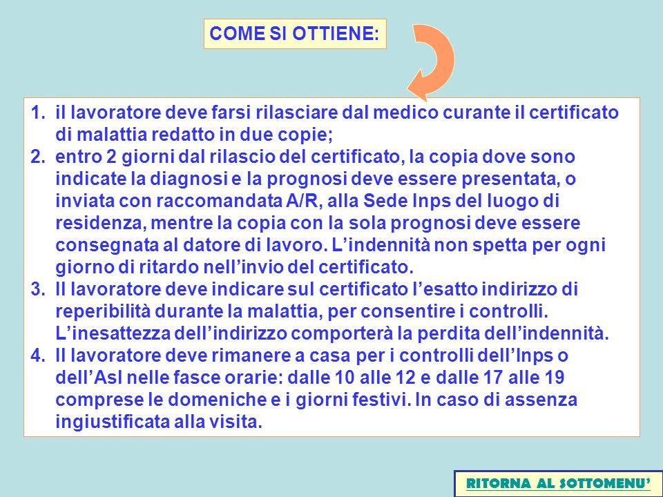 COME SI OTTIENE: il lavoratore deve farsi rilasciare dal medico curante il certificato di malattia redatto in due copie;
