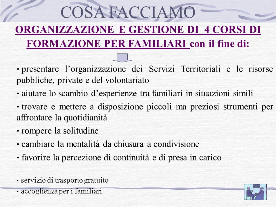 COSA FACCIAMO ORGANIZZAZIONE E GESTIONE DI 4 CORSI DI FORMAZIONE PER FAMILIARI con il fine di: