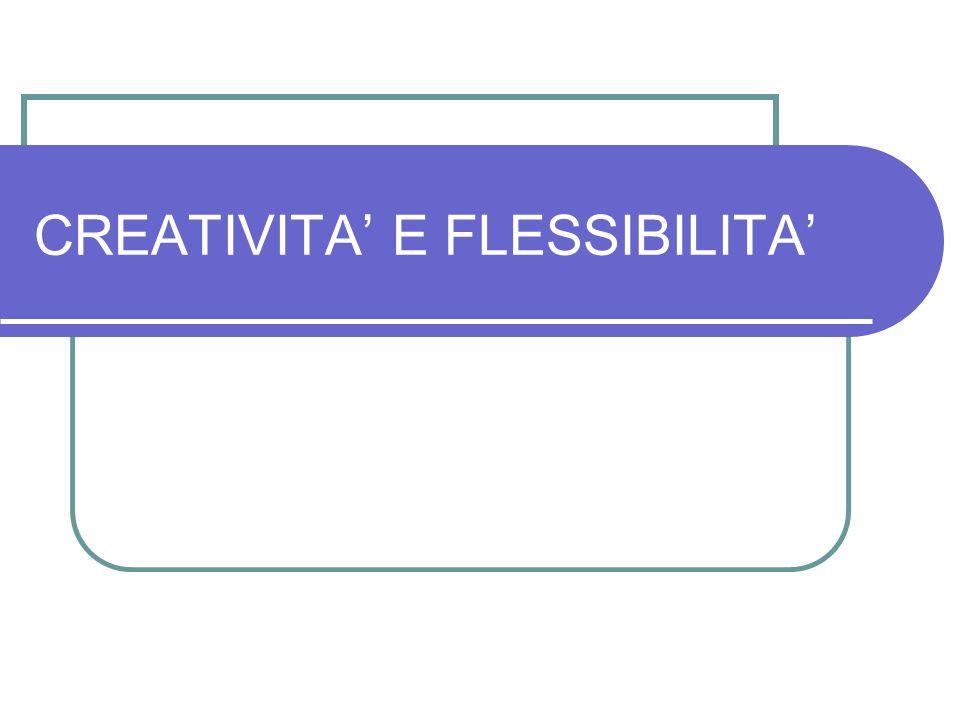 CREATIVITA' E FLESSIBILITA'