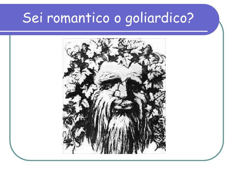 Sei romantico o goliardico