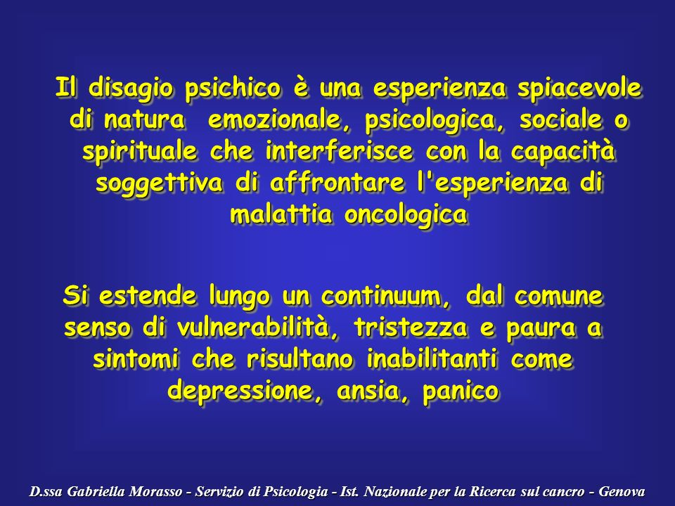Il disagio psichico è una esperienza spiacevole di natura emozionale, psicologica, sociale o spirituale che interferisce con la capacità soggettiva di affrontare l esperienza di malattia oncologica
