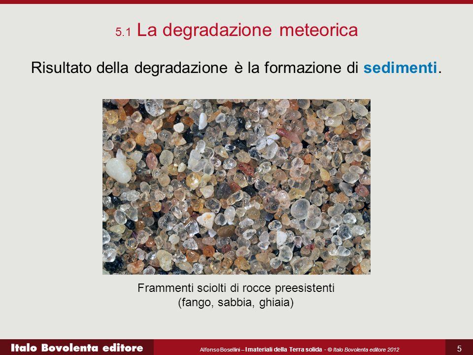 Risultato della degradazione è la formazione di sedimenti.