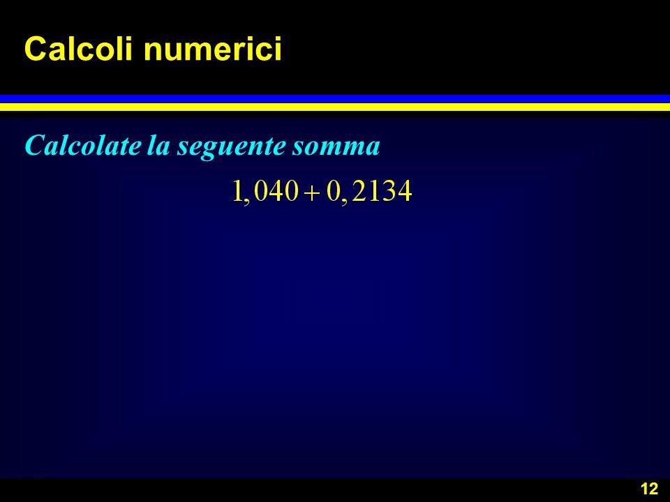Calcoli numerici Calcolate la seguente somma