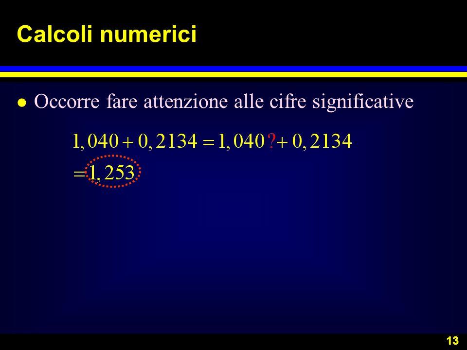 Calcoli numerici Occorre fare attenzione alle cifre significative