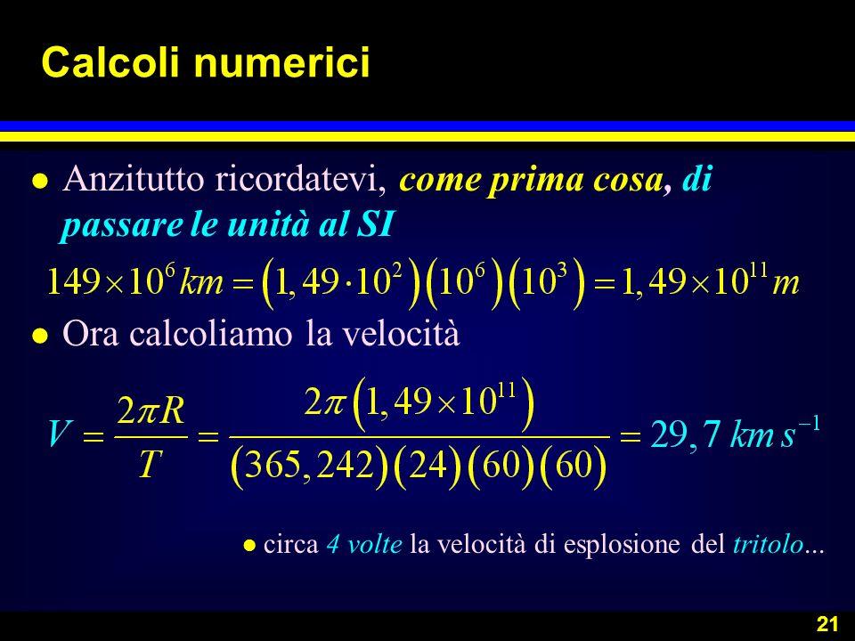 Calcoli numericiAnzitutto ricordatevi, come prima cosa, di passare le unità al SI. Ora calcoliamo la velocità.