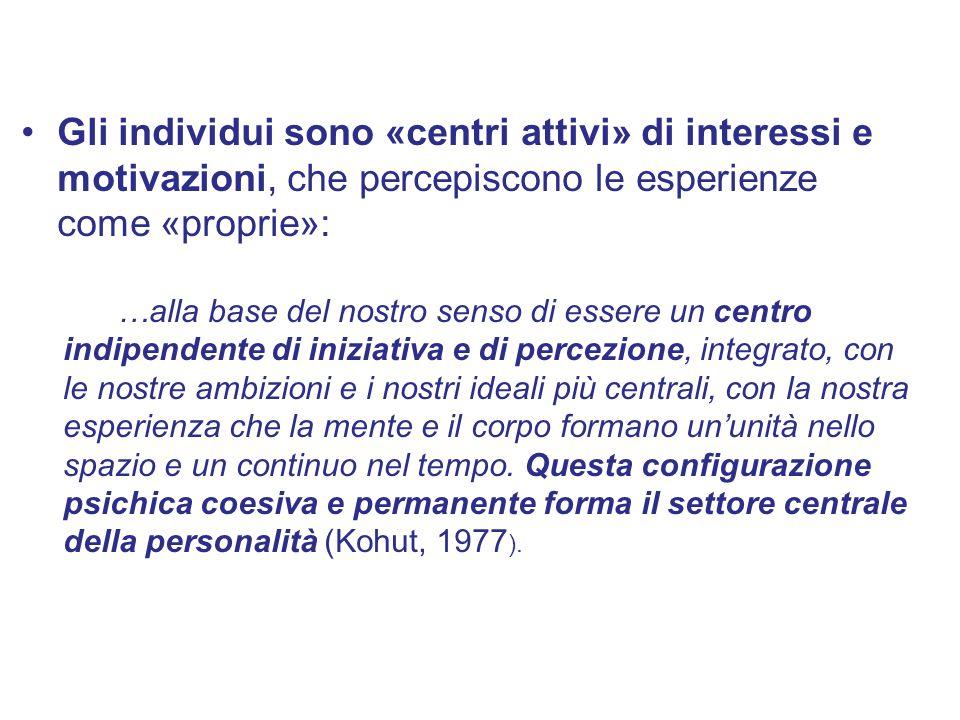 Gli individui sono «centri attivi» di interessi e motivazioni, che percepiscono le esperienze come «proprie»: