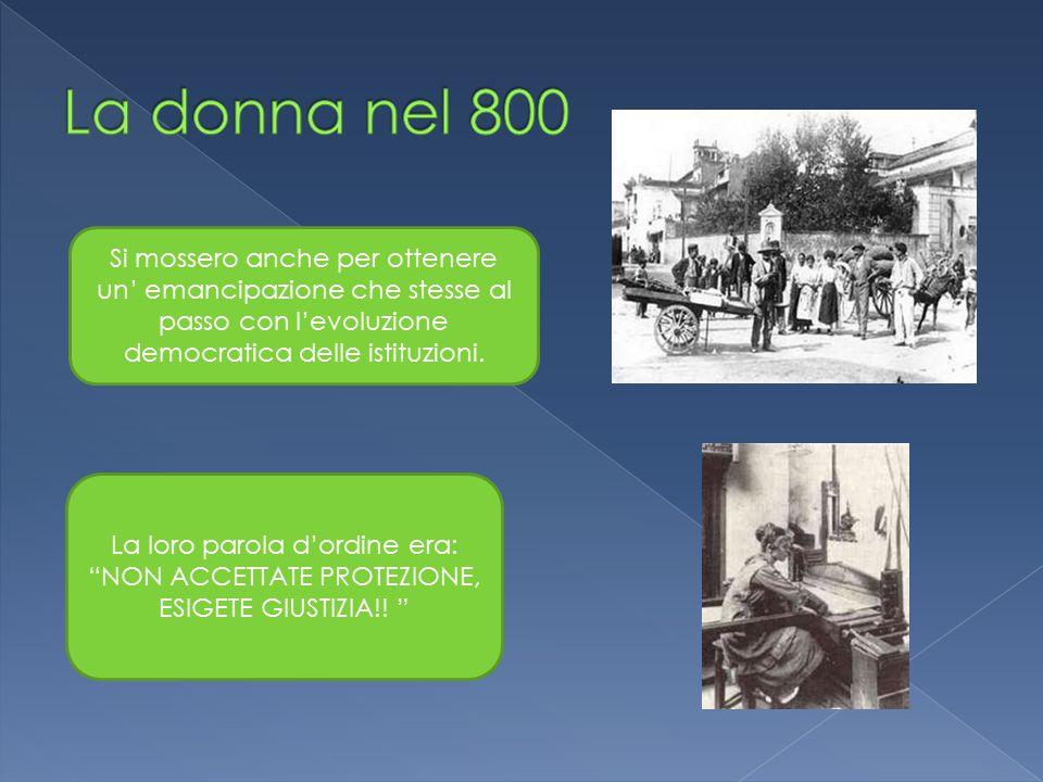 La donna nel 800 Si mossero anche per ottenere un' emancipazione che stesse al passo con l'evoluzione democratica delle istituzioni.