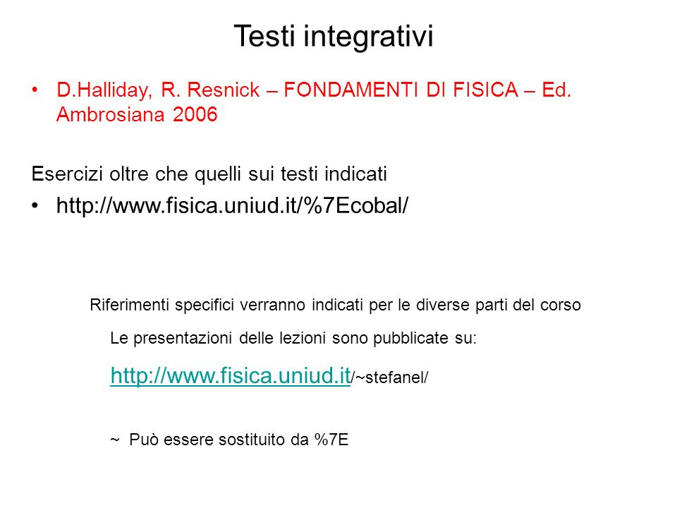 Testi integrativi http://www.fisica.uniud.it/%7Ecobal/