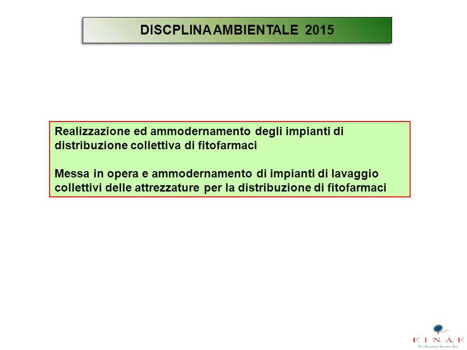 DISCPLINA AMBIENTALE 2015 Realizzazione ed ammodernamento degli impianti di distribuzione collettiva di fitofarmaci.