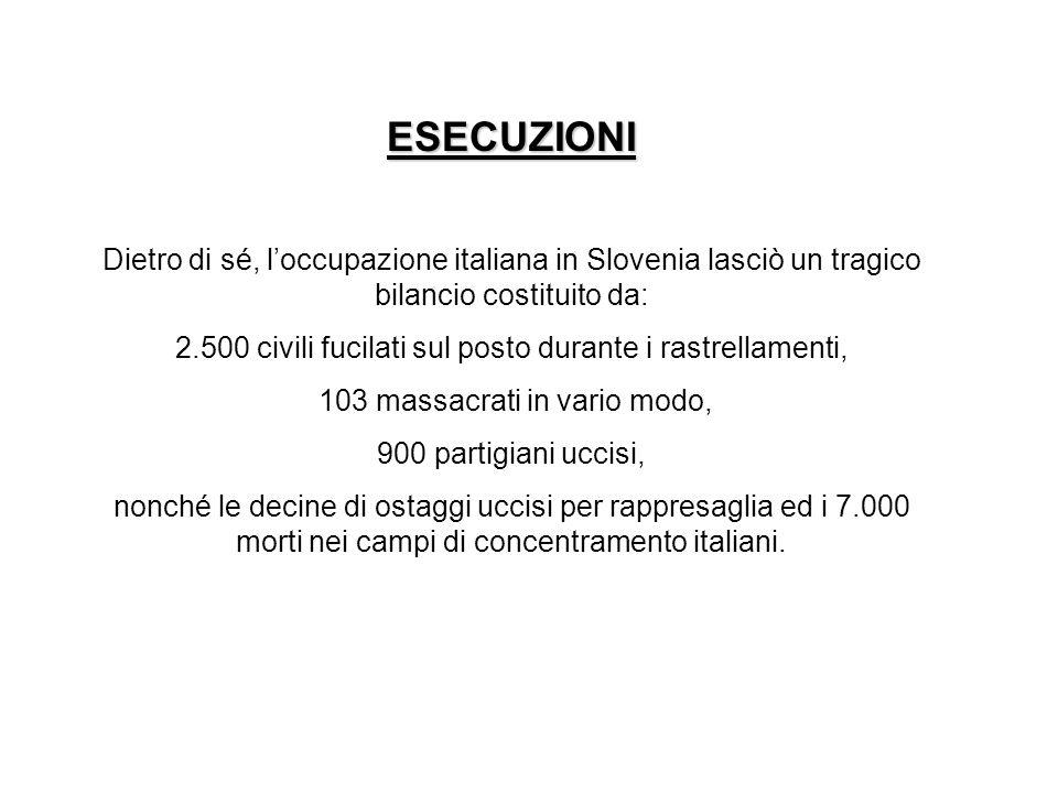 ESECUZIONI Dietro di sé, l'occupazione italiana in Slovenia lasciò un tragico bilancio costituito da:
