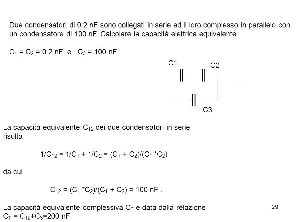 Due condensatori di 0.2 nF sono collegati in serie ed il loro complesso in parallelo con un condensatore di 100 nF. Calcolare la capacità elettrica equivalente.