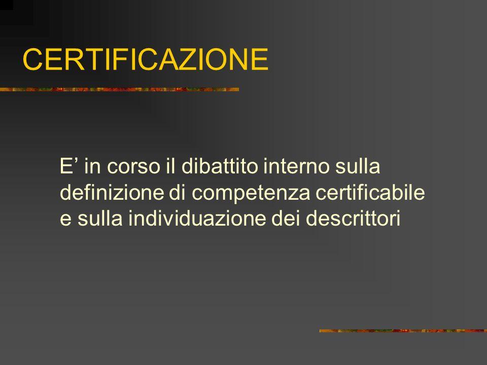 CERTIFICAZIONE E' in corso il dibattito interno sulla definizione di competenza certificabile e sulla individuazione dei descrittori.